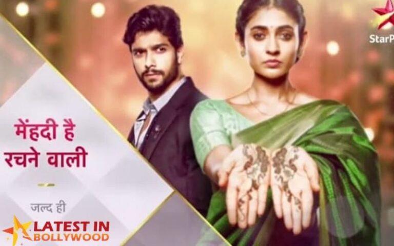 Mehndi Hai Rachne Wali Serial Cast, Star Plus Show, Review, Timing, Starting Date