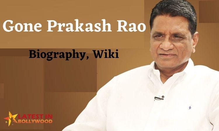 Gone Prakash Rao Wiki, Age, Biography